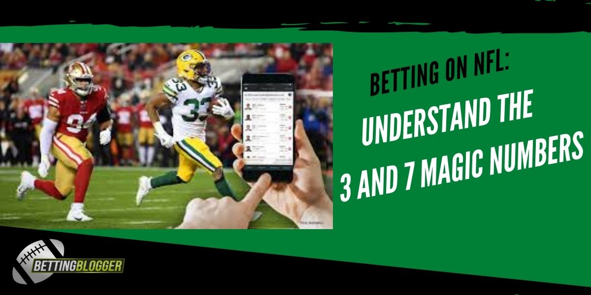 Betting On NFL: Understand The 3 And 7 Magic Numbers