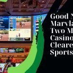Good News For Maryland As Two More Casinos Cleared for Sports Betting