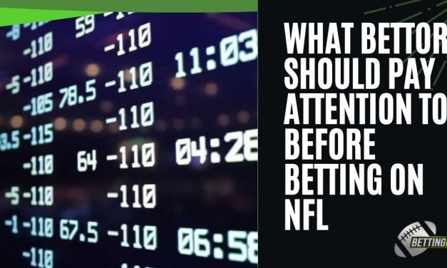 What Bettors Should Pay Attention To Before Betting On NFL