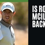 Is Rory Mcilroy Back? | A Closer Look